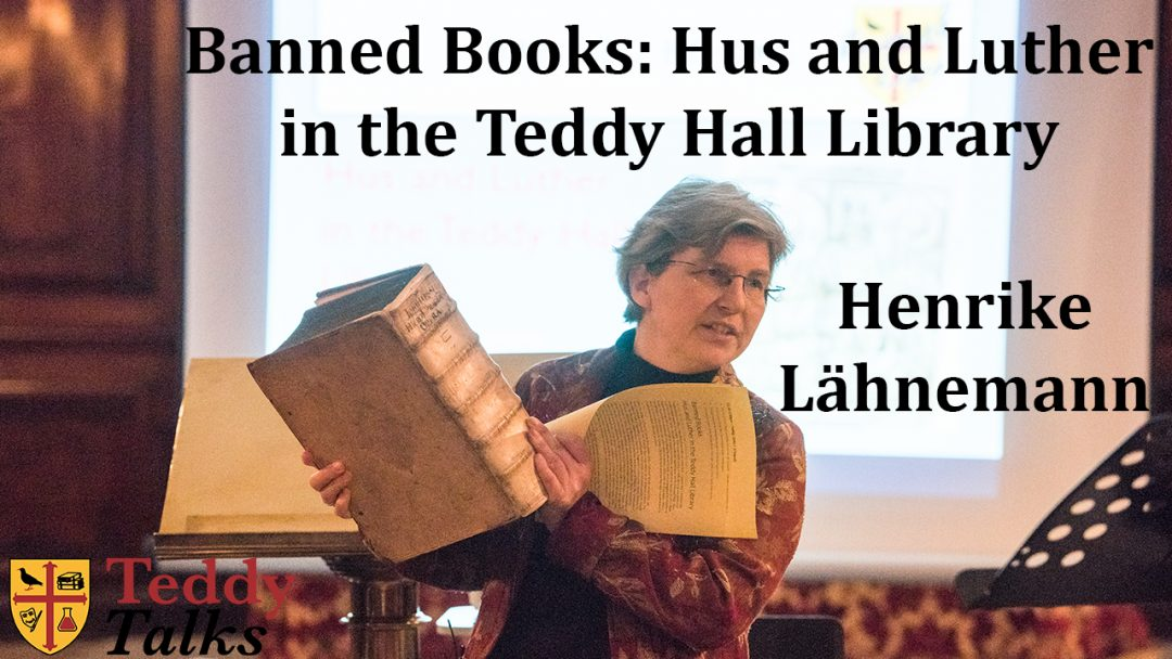 Henrike Lähnemann Teddy Talk - Banned Books: Hus and Luther in the Teddy Hall Library