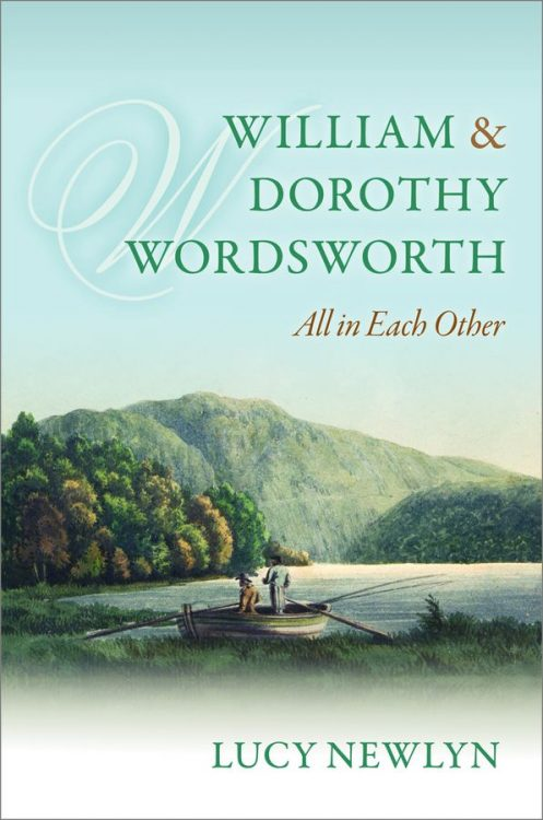 William and Dorothy Wordsworth - All in Each Other, by Lucy Newlyn